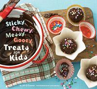 Sticky, Gooey, Messy, Chewy Treats for Kids