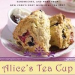 Alice's Tea Cup: Delectable Recipes for Scones, Cakes, Sandwiches, and More from New York's Most Whimsical Tea Spot