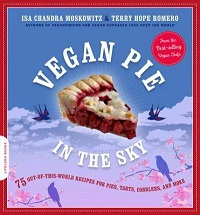 Vegan Pie In The Sky: 75 Out-Of-This-World Recipes For Pies, Tarts