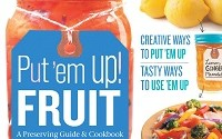 Put 'em Up! Fruit: A Preserving Guide & Cookbook