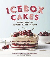 Icebox Cakes: Recipes for the Coolest Cakes in Town
